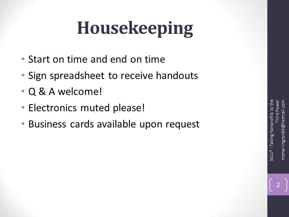Housekeeping Start on time and end on time Sign spreadsheet to receive handouts Q & A welcome.