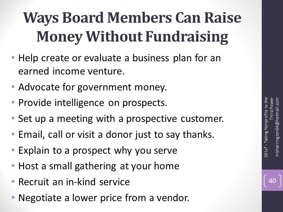 Ways Board Members Can Raise Money Without Fundraising Help create or evaluate a business plan for an earned income venture.