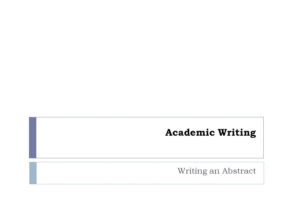 Academic Writing Writing an Abstract