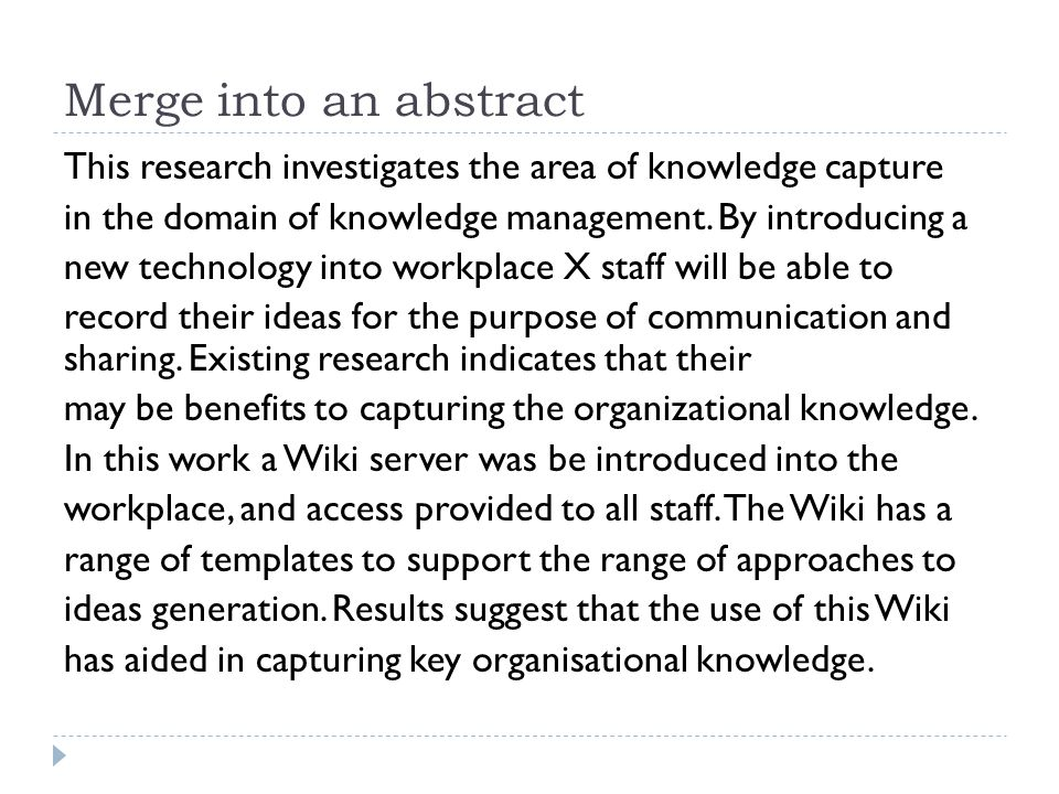 Merge into an abstract This research investigates the area of knowledge capture in the domain of knowledge management. By introducing a new technology
