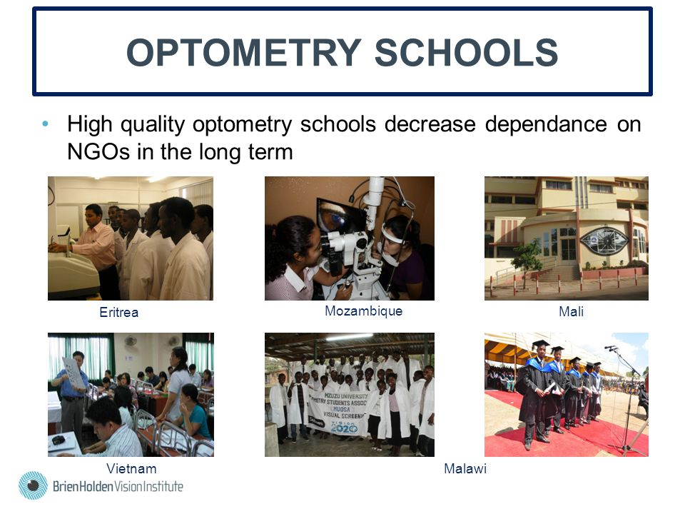 OPTOMETRY SCHOOLS High quality optometry schools decrease dependance on NGOs in the long term Eritrea Mozambique Mali VietnamMalawi