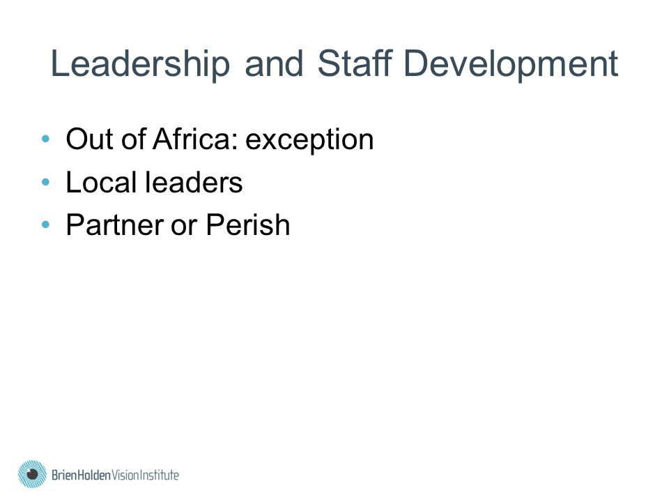 Leadership and Staff Development Out of Africa: exception Local leaders Partner or Perish