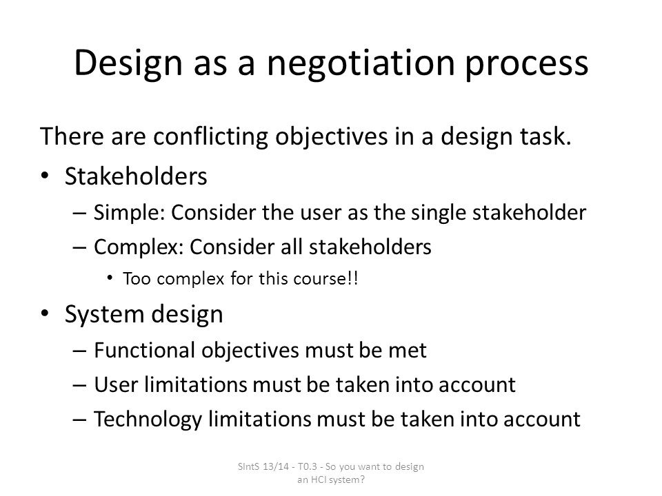Design as a negotiation process There are conflicting objectives in a design task.