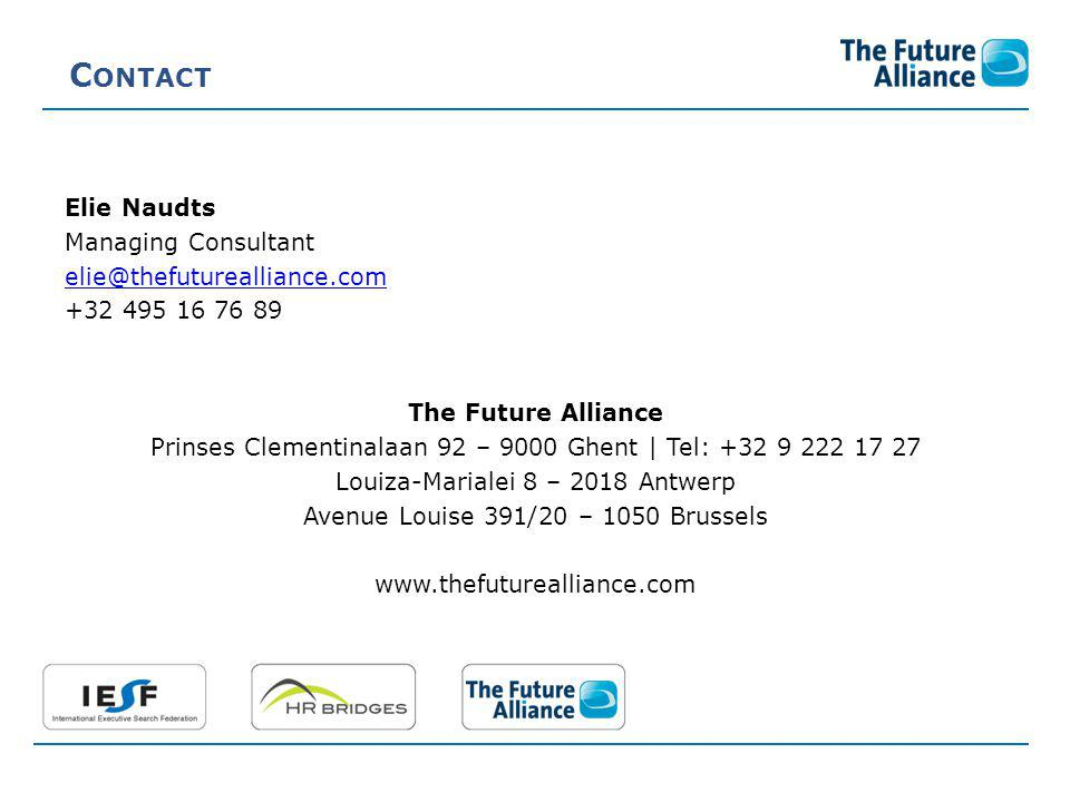 C ONTACT Elie Naudts Managing Consultant elie@thefuturealliance.com +32 495 16 76 89 The Future Alliance Prinses Clementinalaan 92 – 9000 Ghent | Tel: +32 9 222 17 27 Louiza-Marialei 8 – 2018 Antwerp Avenue Louise 391/20 – 1050 Brussels www.thefuturealliance.com