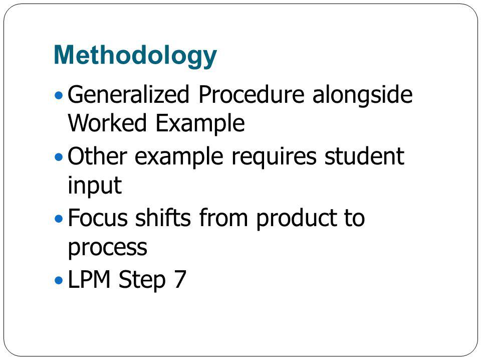 Methodology Generalized Procedure alongside Worked Example Other example requires student input Focus shifts from product to process LPM Step 7
