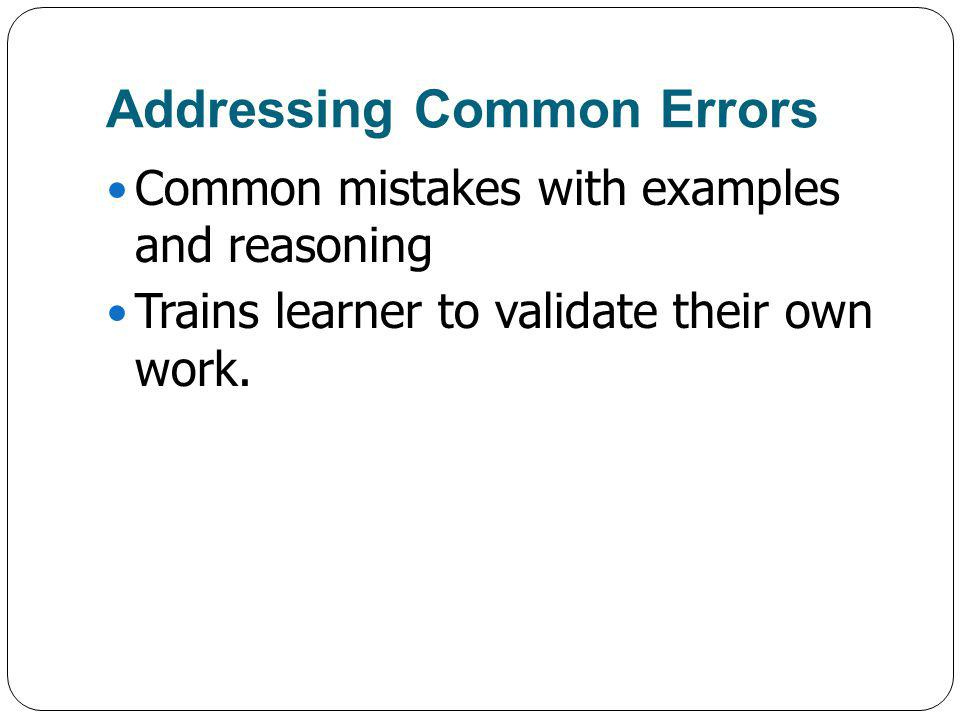 Addressing Common Errors Common mistakes with examples and reasoning Trains learner to validate their own work.