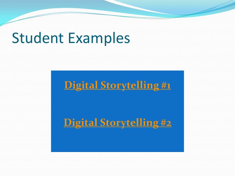 Student Examples Digital Storytelling #1 Digital Storytelling #2