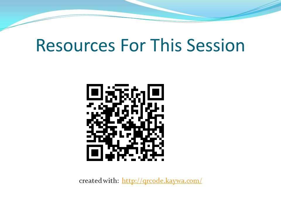 Resources For This Session created with: http://qrcode.kaywa.com/http://qrcode.kaywa.com/