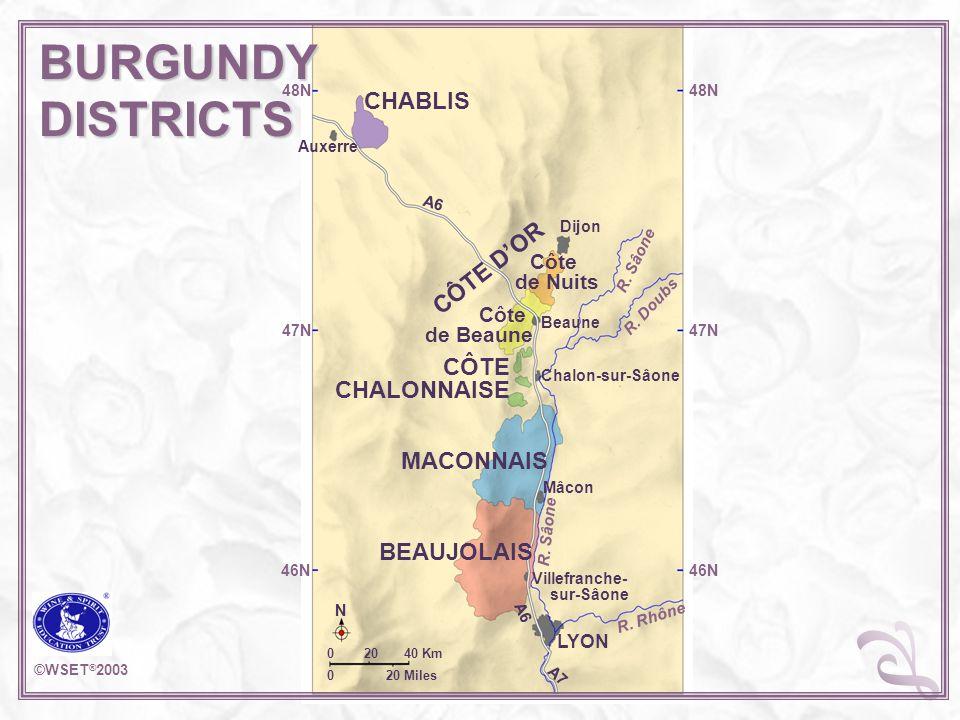 N 0 20 40 Km 0 20 Miles 46N 47N 48N 47N 46N Auxerre Dijon Beaune Chalon-sur-Sâone Mâcon Villefranche- sur-Sâone LYON CHABLIS Côte de Nuits Côte de Beaune CÔTE D'OR CÔTE CHALONNAISE MACONNAIS BEAUJOLAIS BURGUNDYDISTRICTS ©WSET ® 2003 A6 A7 R.