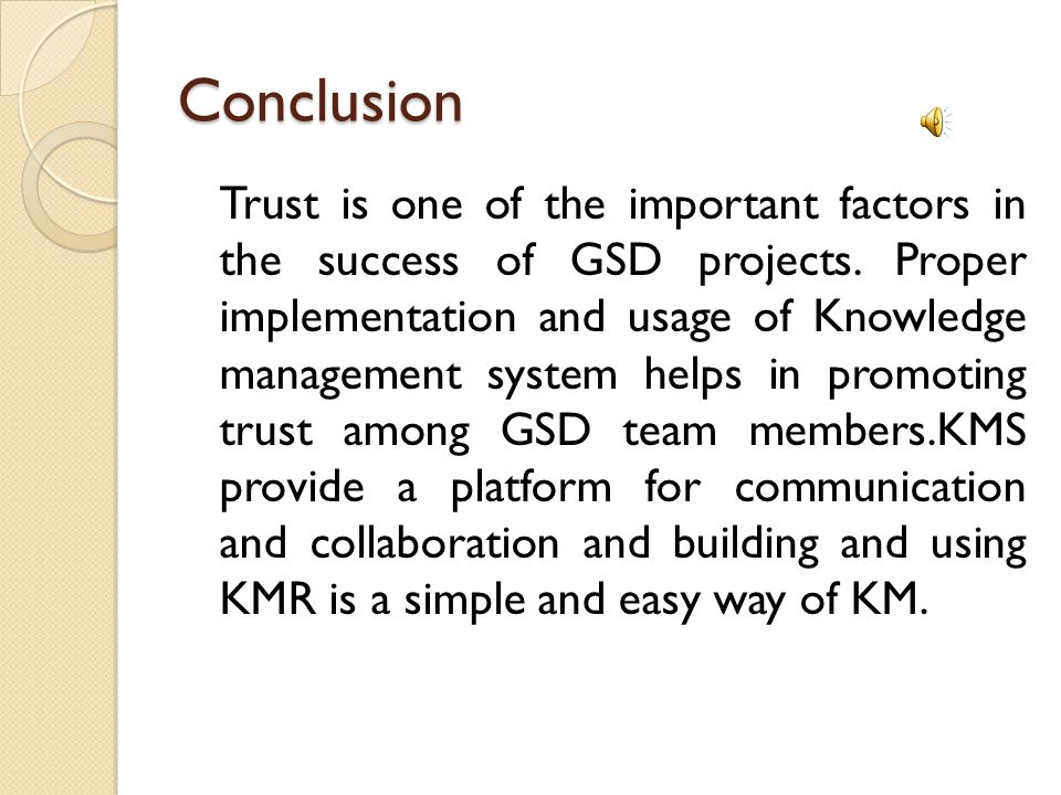 Conclusion Trust is one of the important factors in the success of GSD projects.