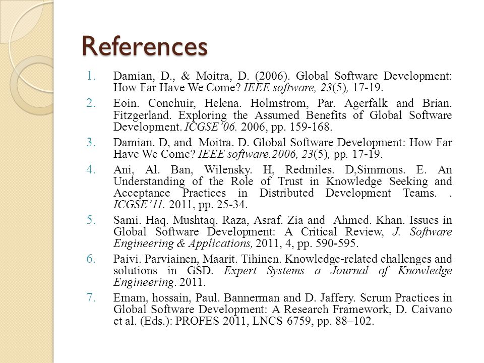 References 1.Damian, D., & Moitra, D. (2006). Global Software Development: How Far Have We Come.