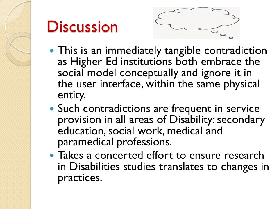 Discussion This is an immediately tangible contradiction as Higher Ed institutions both embrace the social model conceptually and ignore it in the user interface, within the same physical entity.