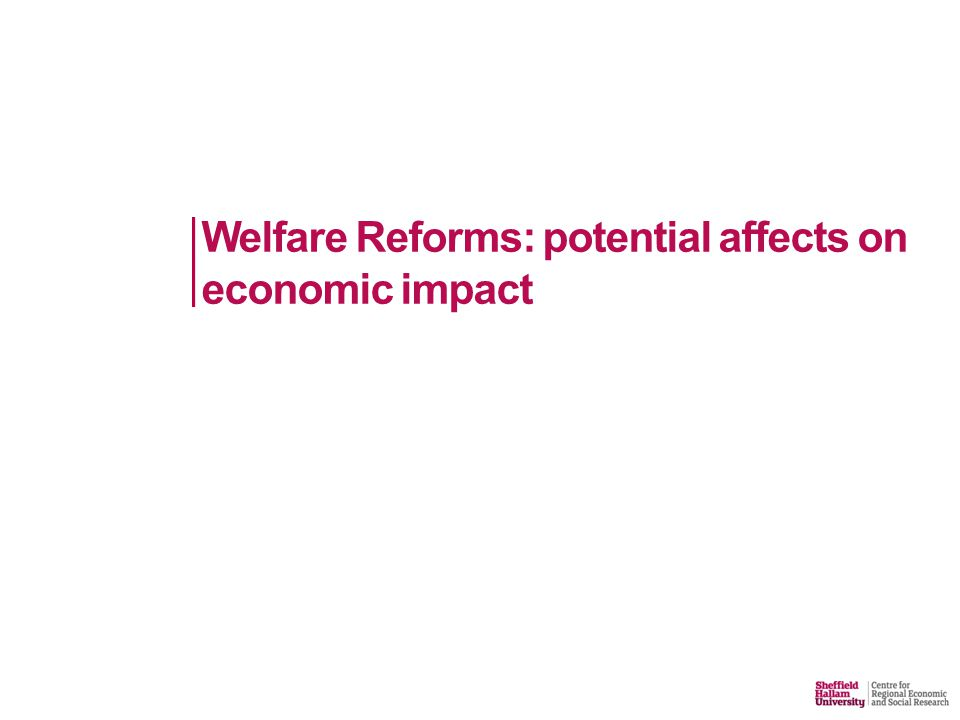 Welfare Reforms: potential affects on economic impact