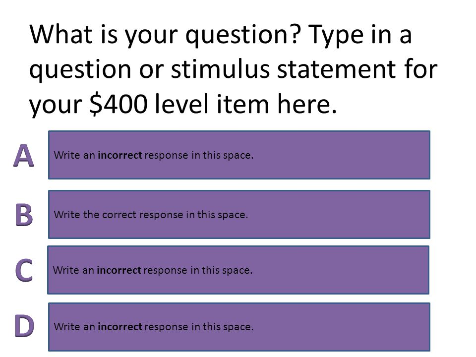 What is your question. Type in a question or stimulus statement for your $300 level item here.