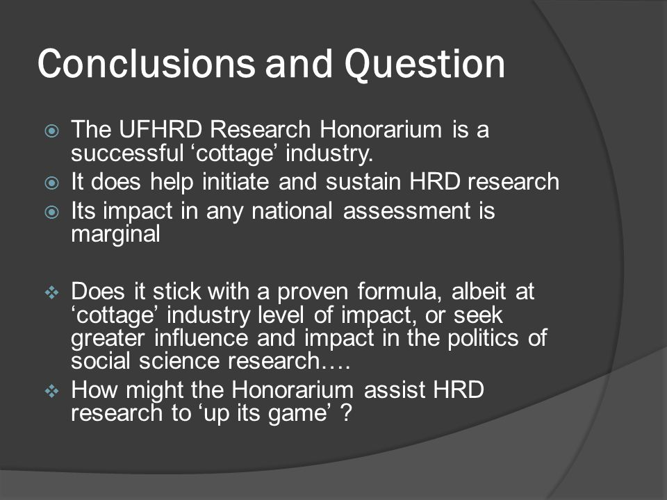 Conclusions and Question  The UFHRD Research Honorarium is a successful 'cottage' industry.