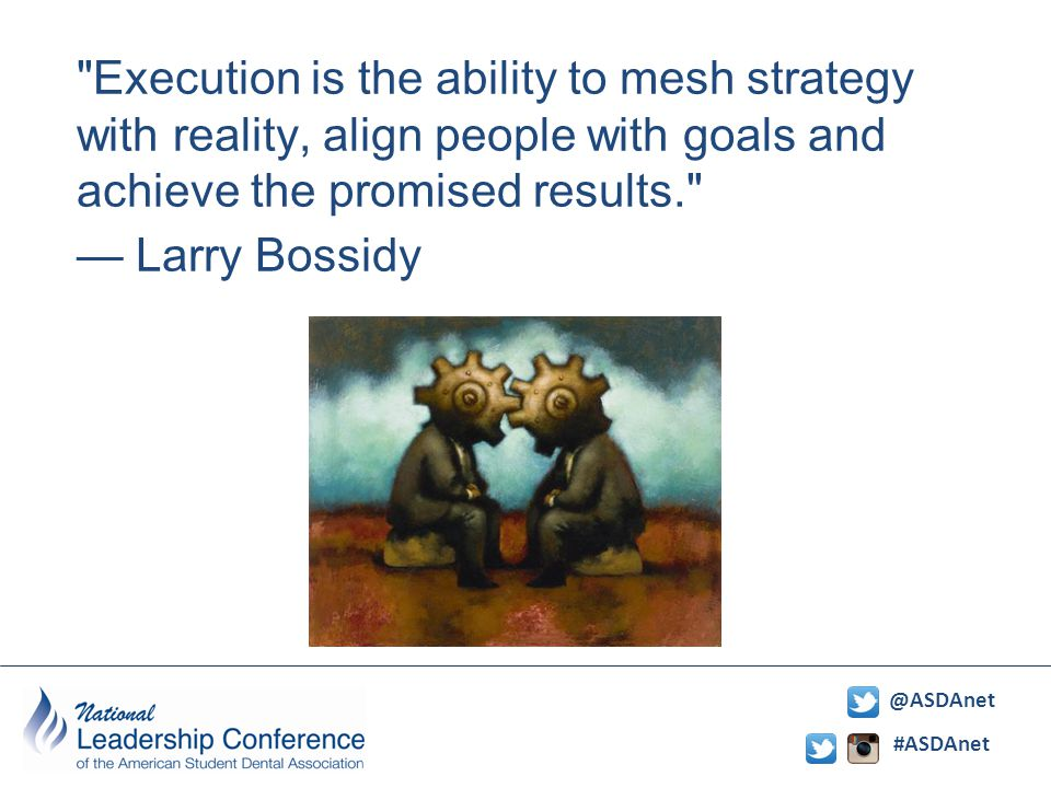 #ASDAnet @ASDAnet Execution is the ability to mesh strategy with reality, align people with goals and achieve the promised results. — Larry Bossidy