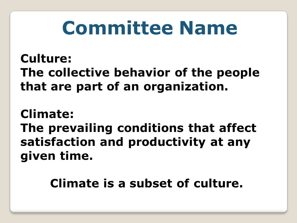 Committee Name Culture: The collective behavior of the people that are part of an organization.