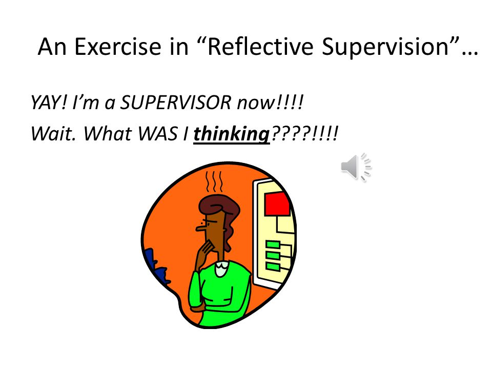 An Exercise in Reflective Supervision … YAY.I'm a SUPERVISOR now!!!.