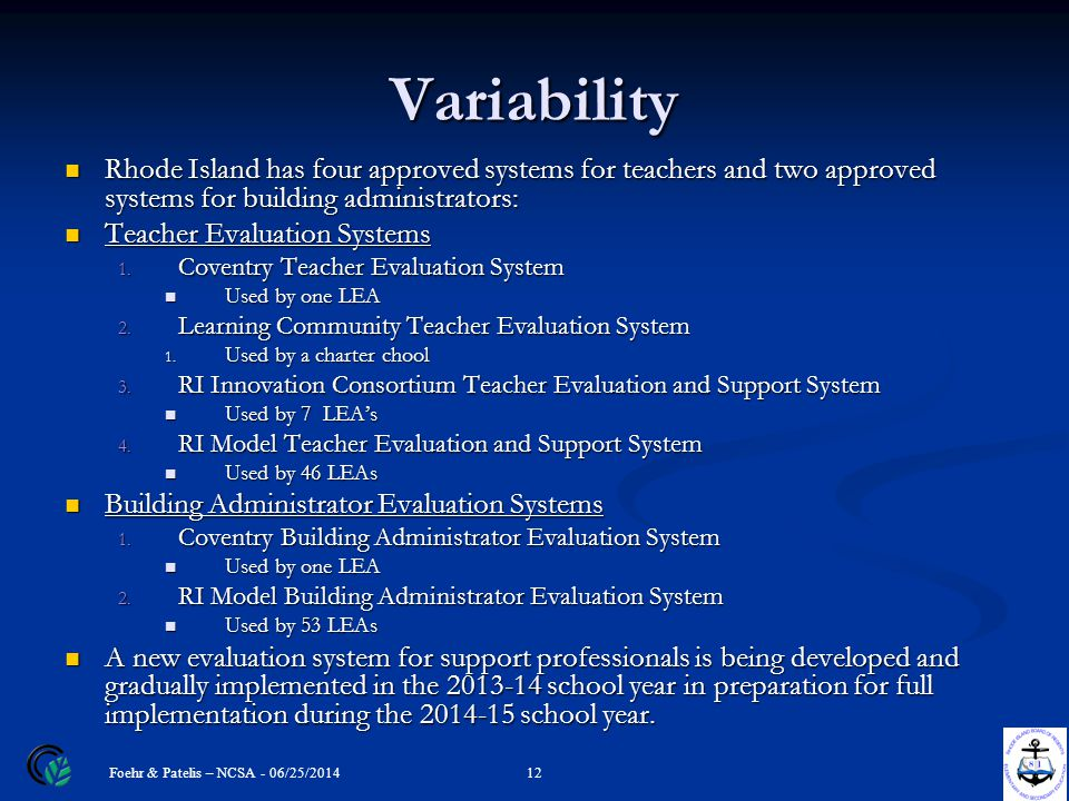Variability Rhode Island has four approved systems for teachers and two approved systems for building administrators: Rhode Island has four approved s