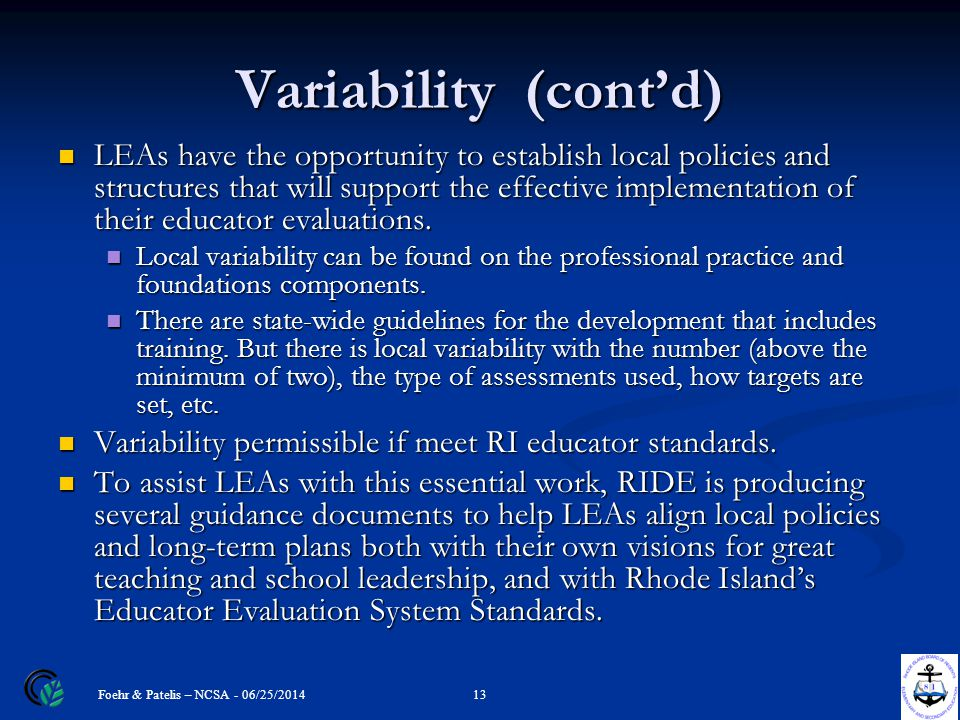 Variability (cont'd) LEAs have the opportunity to establish local policies and structures that will support the effective implementation of their educator evaluations.