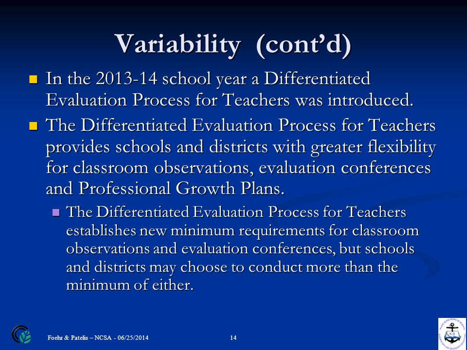 Variability (cont'd) In the 2013-14 school year a Differentiated Evaluation Process for Teachers was introduced. In the 2013-14 school year a Differen
