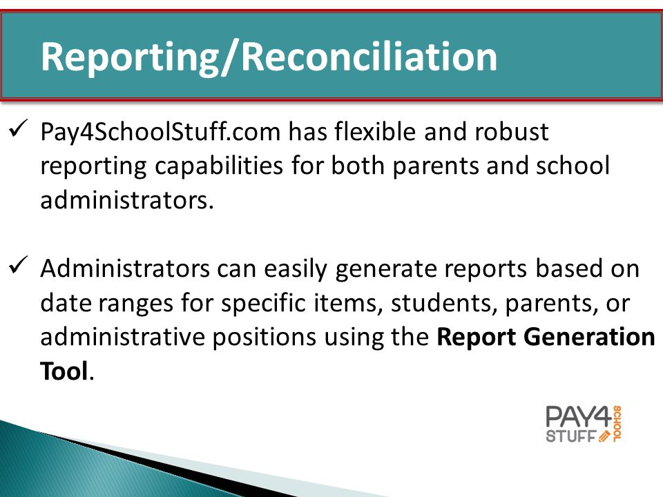 Pay4SchoolStuff.com has flexible and robust reporting capabilities for both parents and school administrators.