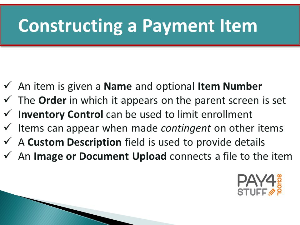 An item is given a Name and optional Item Number The Order in which it appears on the parent screen is set Inventory Control can be used to limit enrollment Items can appear when made contingent on other items A Custom Description field is used to provide details An Image or Document Upload connects a file to the item Constructing a Payment Item