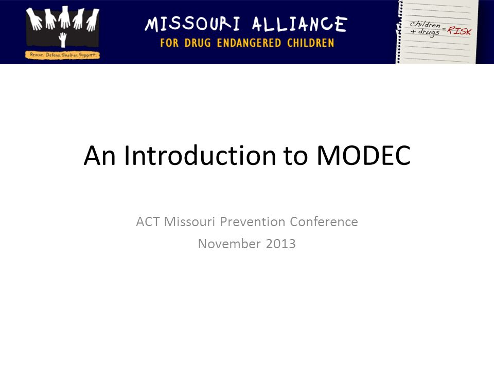 An Introduction to MODEC ACT Missouri Prevention Conference November 2013