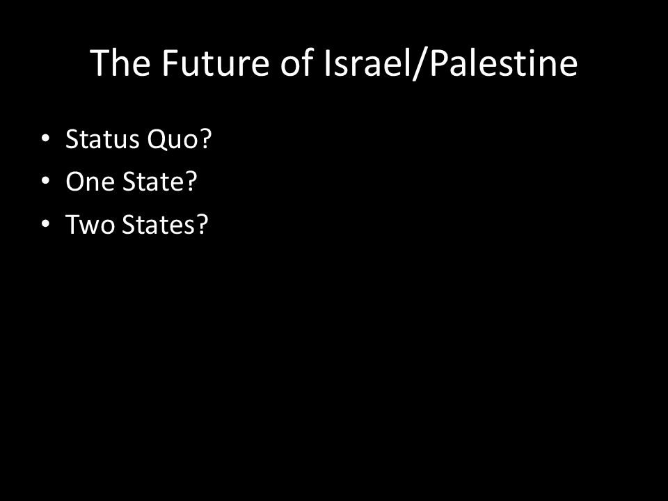 The Future of Israel/Palestine Status Quo? One State? Two States?