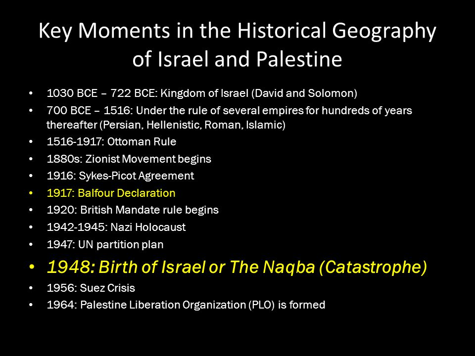 Key Moments in the Historical Geography of Israel and Palestine 1030 BCE – 722 BCE: Kingdom of Israel (David and Solomon) 700 BCE – 1516: Under the ru