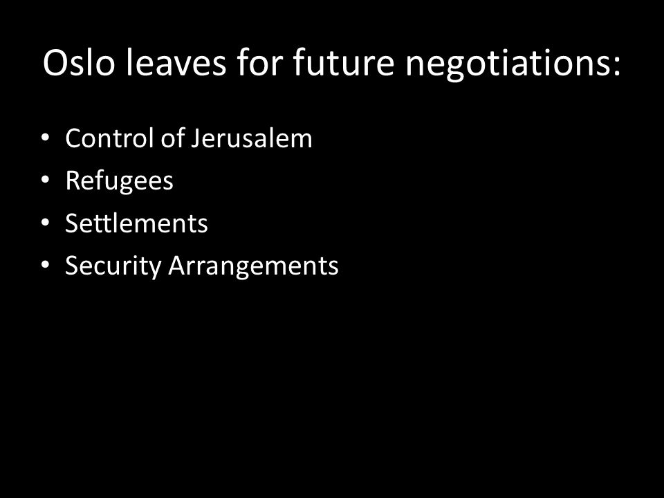 Oslo leaves for future negotiations: Control of Jerusalem Refugees Settlements Security Arrangements