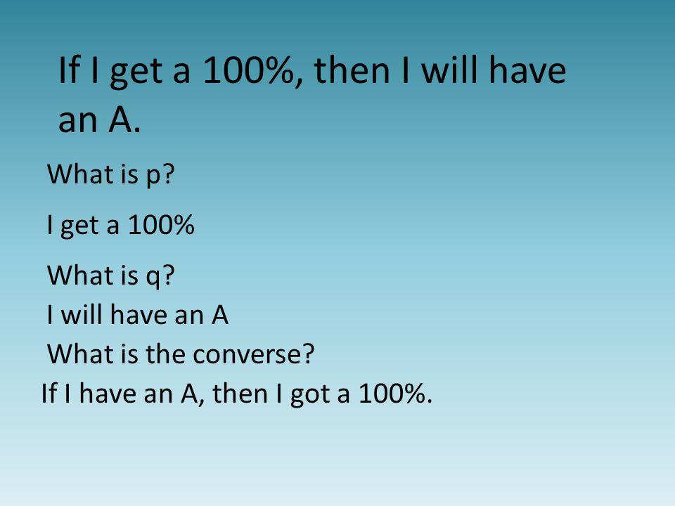 If I get a 100%, then I will have an A. What is p.