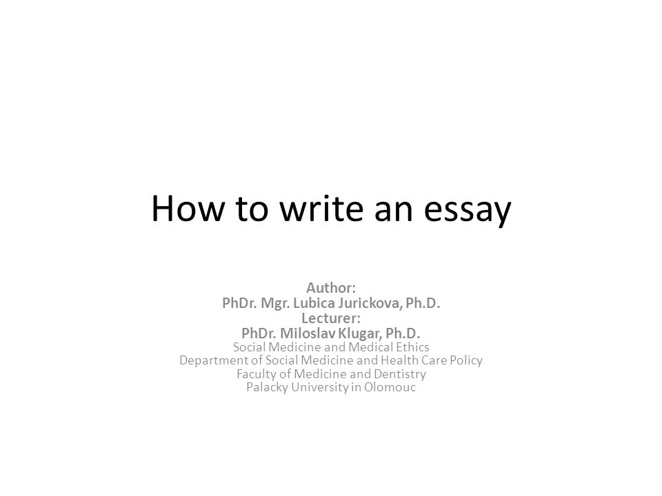 How to write an essay Author: PhDr. Mgr. Lubica Jurickova, Ph.D.