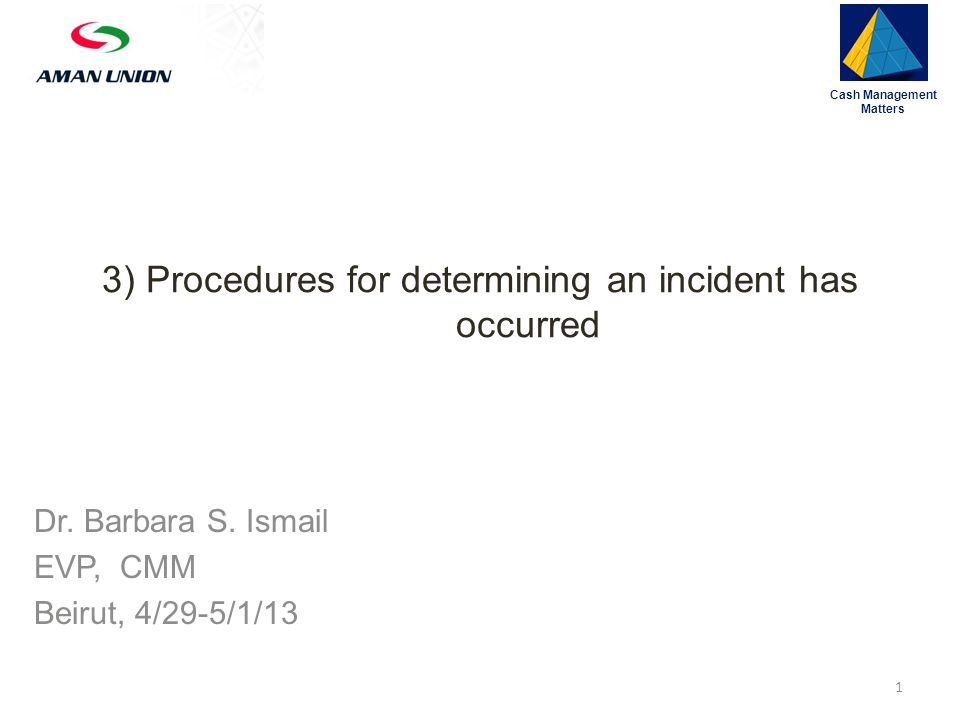 3) Procedures for determining an incident has occurred Cash Management Matters 1 Dr.