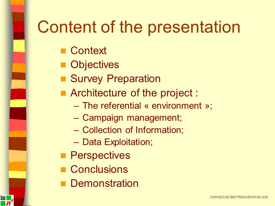 Content of the presentation Context Objectives Survey Preparation Architecture of the project : –The referential « environment »; –Campaign management; –Collection of Information; –Data Exploitation; Perspectives Conclusions Demonstration DGRNE/DCE/ BESTREGINE/MP/05/1205