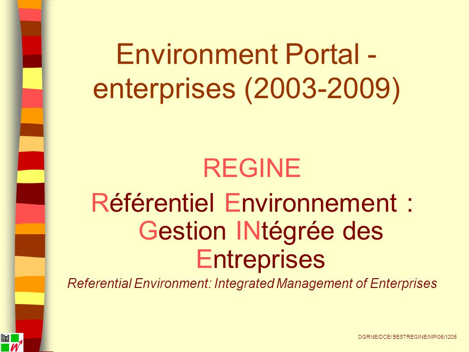 Environment Portal - enterprises (2003-2009) REGINE Référentiel Environnement : Gestion INtégrée des Entreprises Referential Environment: Integrated Management of Enterprises DGRNE/DCE/ BESTREGINE/MP/05/1205