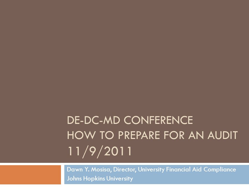 DE-DC-MD CONFERENCE HOW TO PREPARE FOR AN AUDIT 11/9/2011 Dawn Y.