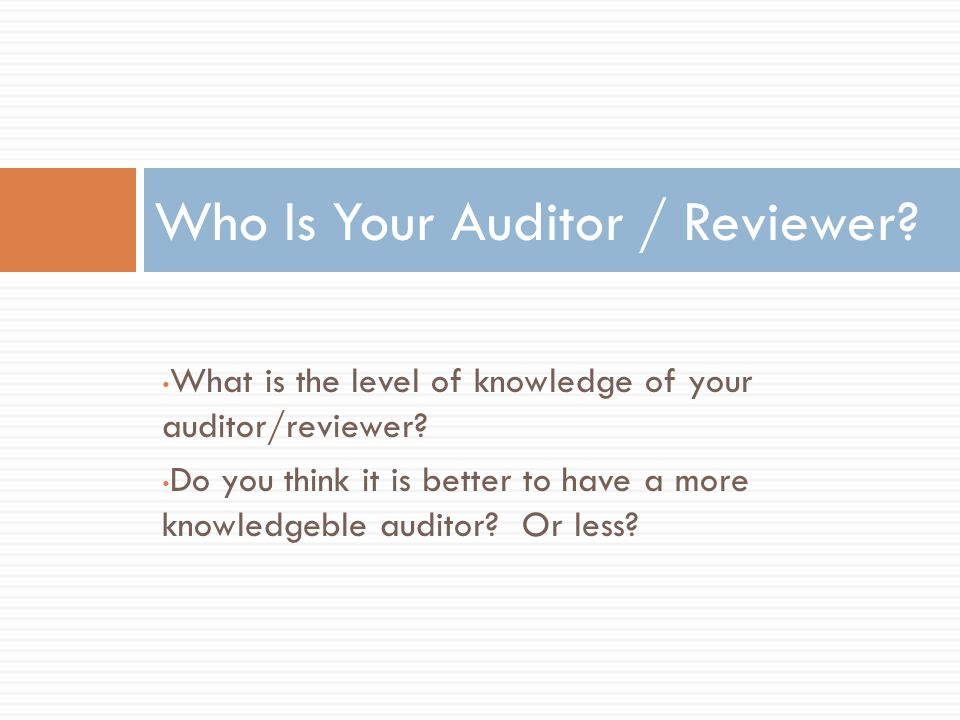 What is the level of knowledge of your auditor/reviewer.