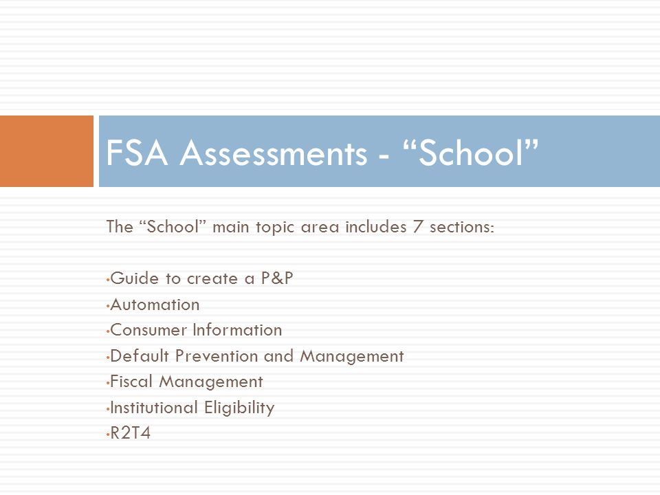 The School main topic area includes 7 sections: Guide to create a P&P Automation Consumer Information Default Prevention and Management Fiscal Management Institutional Eligibility R2T4 FSA Assessments - School