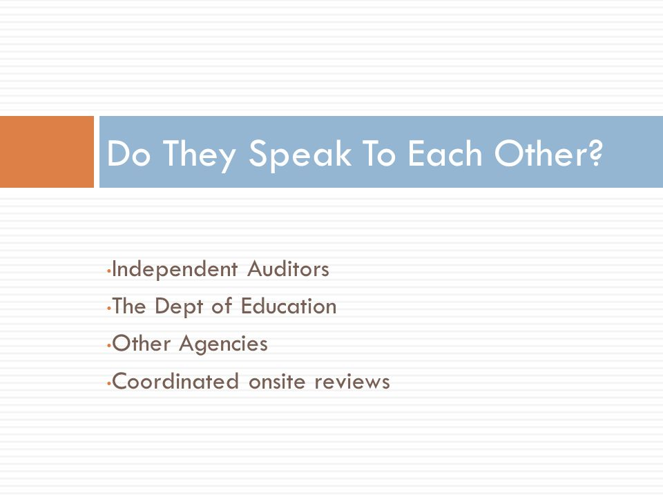 Independent Auditors The Dept of Education Other Agencies Coordinated onsite reviews Do They Speak To Each Other