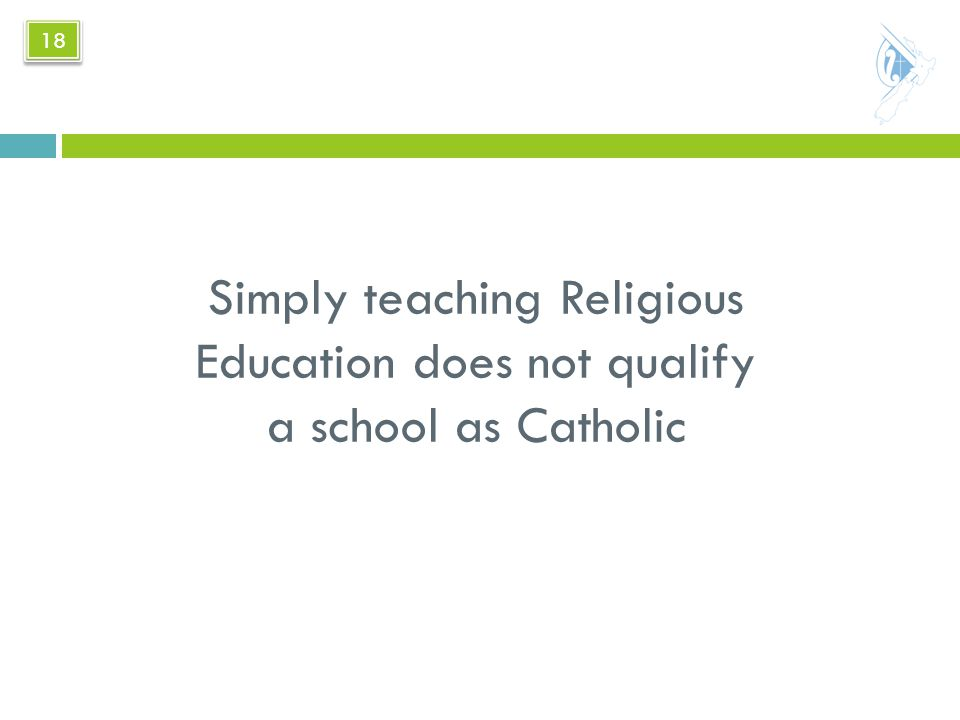 Simply teaching Religious Education does not qualify a school as Catholic 18