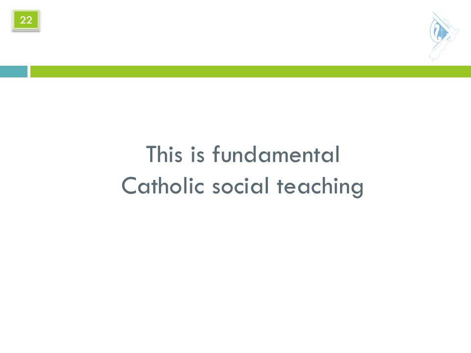 This is fundamental Catholic social teaching 22