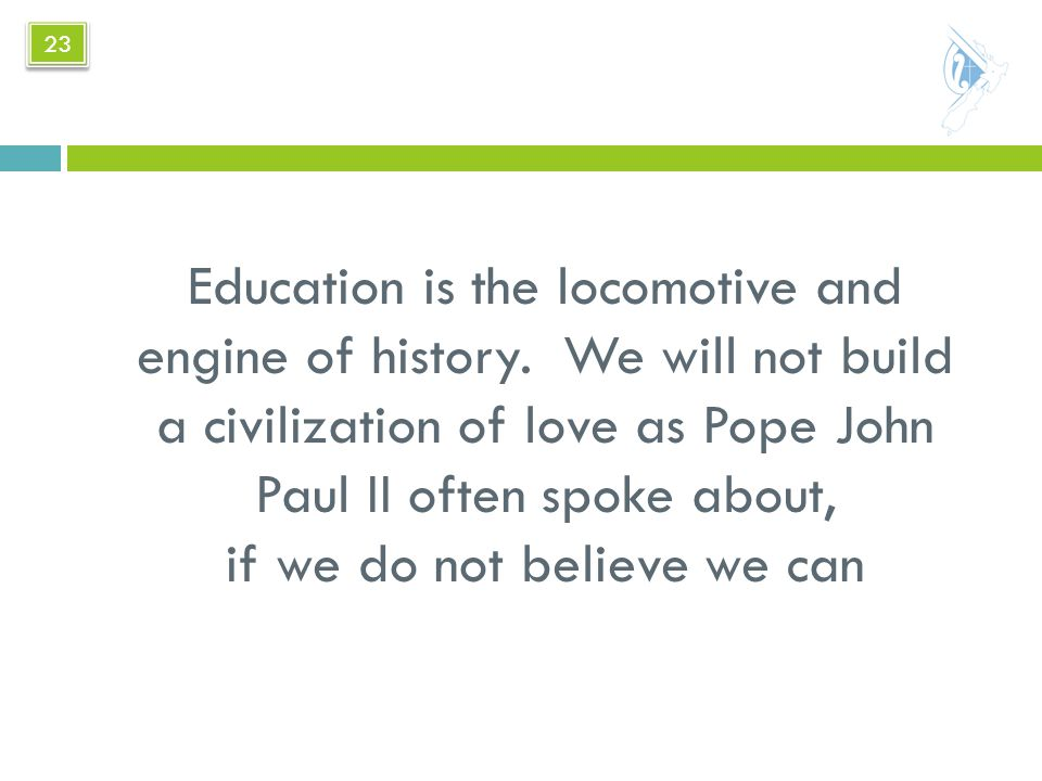 Education is the locomotive and engine of history.