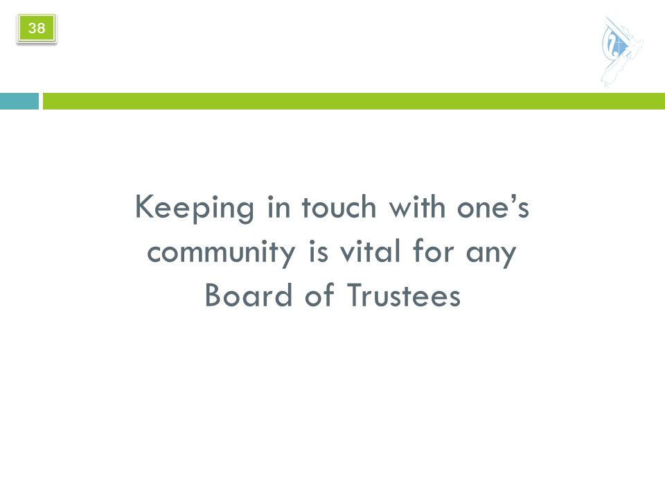 Keeping in touch with one's community is vital for any Board of Trustees 38