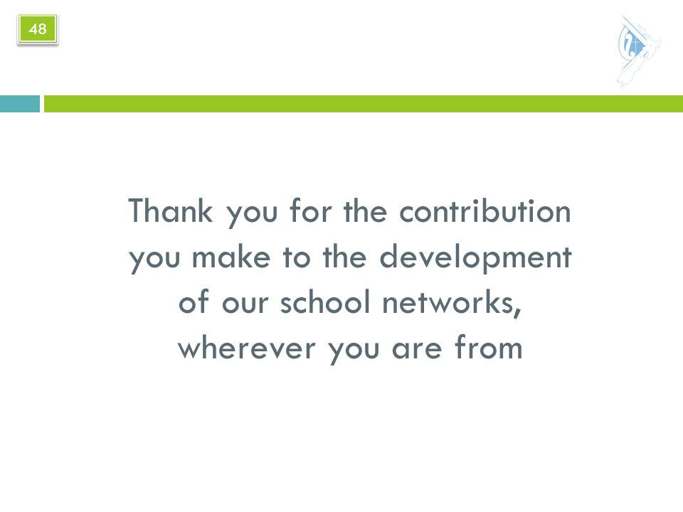 Thank you for the contribution you make to the development of our school networks, wherever you are from 48