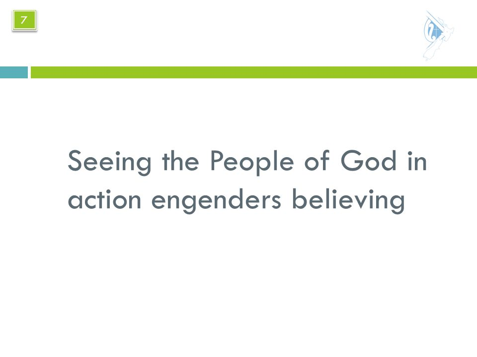 Seeing the People of God in action engenders believing 7 7