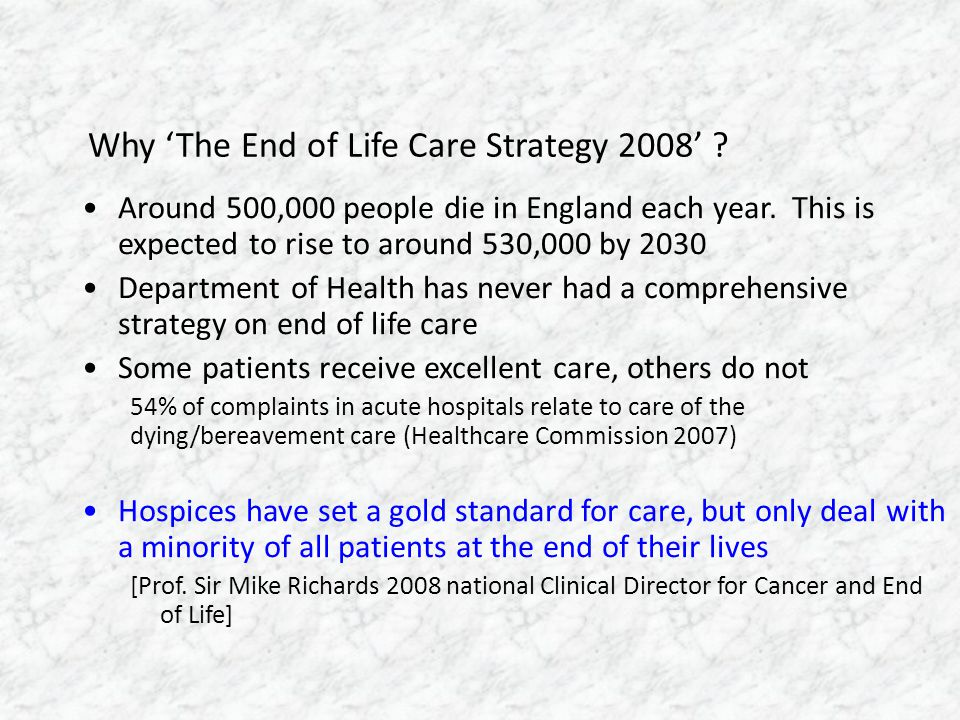 Why 'The End of Life Care Strategy 2008' .Around 500,000 people die in England each year.