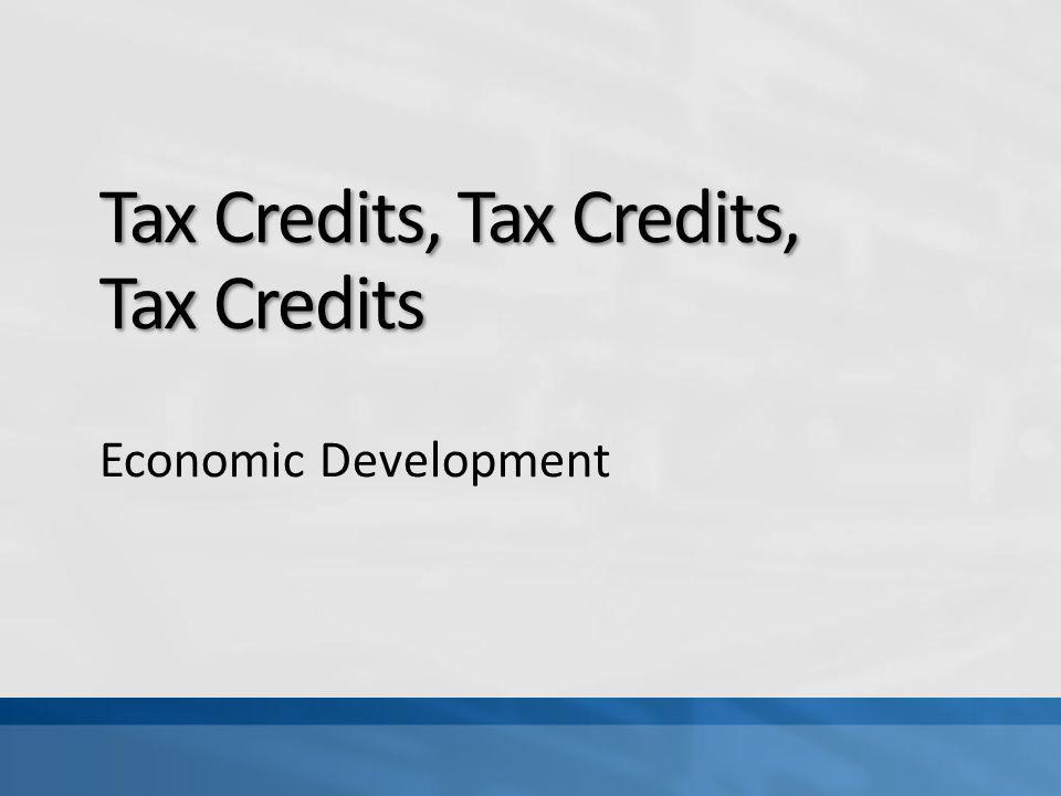 Tax Credits, Tax Credits, Tax Credits Economic Development