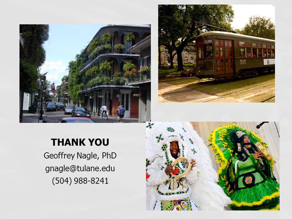 THANK YOU Geoffrey Nagle, PhD gnagle@tulane.edu (504) 988-8241