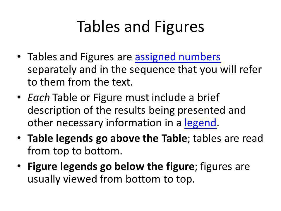 Tables and Figures Tables and Figures are assigned numbers separately and in the sequence that you will refer to them from the text.assigned numbers E